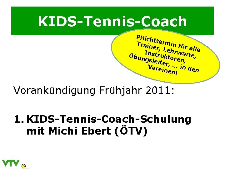 KIDS-Tennis-Coach Pflic htter min Train für a er, L ll Instr ehrwart e e,