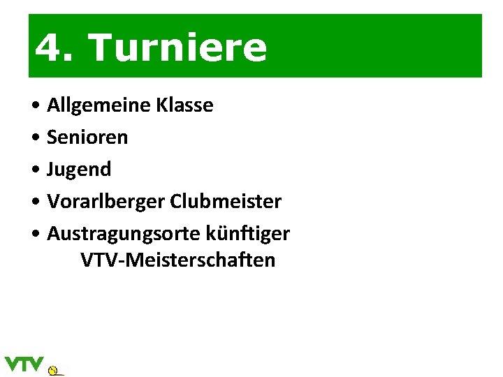 4. Turniere • Allgemeine Klasse • Senioren • Jugend • Vorarlberger Clubmeister • Austragungsorte