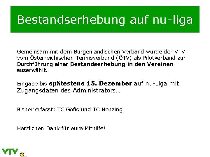 Bestandserhebung auf nu-liga Gemeinsam mit dem Burgenländischen Verband wurde der VTV vom Österreichischen Tennisverband