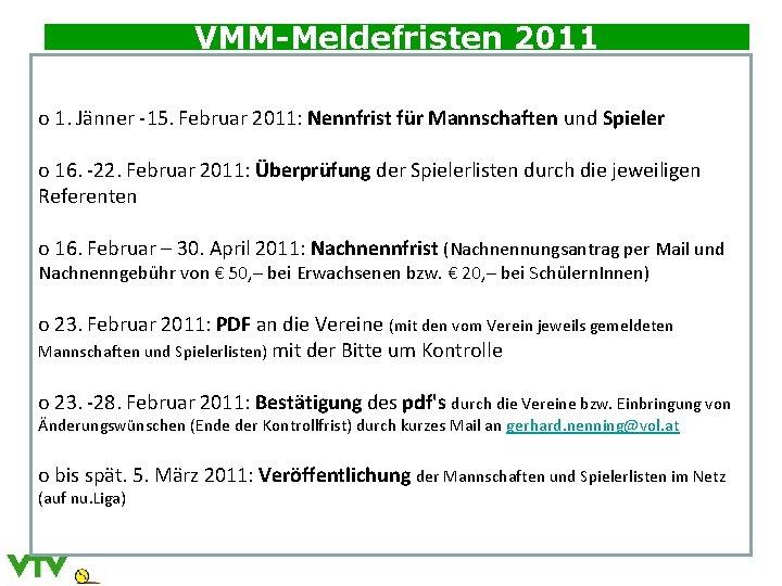 VMM-Meldefristen 2011 o 1. Jänner -15. Februar 2011: Nennfrist für Mannschaften und Spieler o