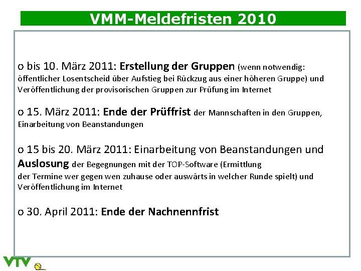 VMM-Meldefristen 2010 o bis 10. März 2011: Erstellung der Gruppen (wenn notwendig: öffentlicher Losentscheid