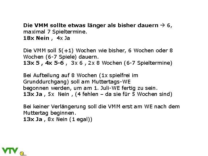 Die VMM sollte etwas länger als bisher dauern 6, maximal 7 Spieltermine. 18 x