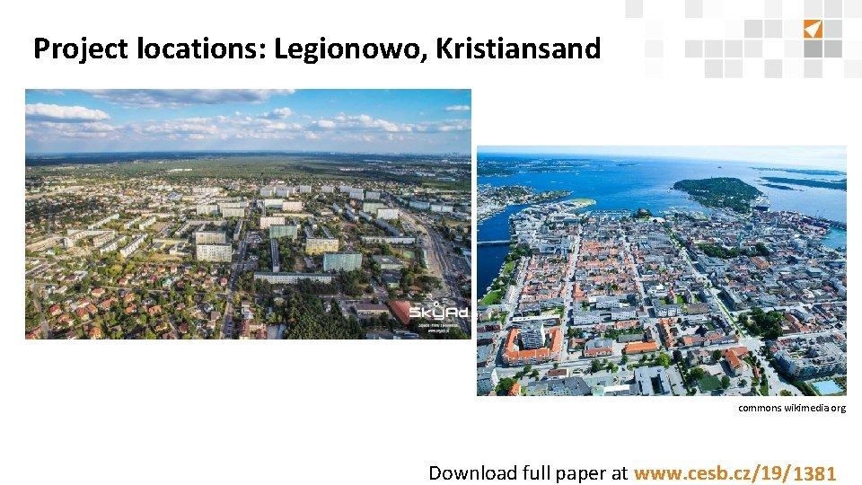 Project locations: Legionowo, Kristiansand commons. wikimedia. org Download full paper at www. cesb. cz/19/8888