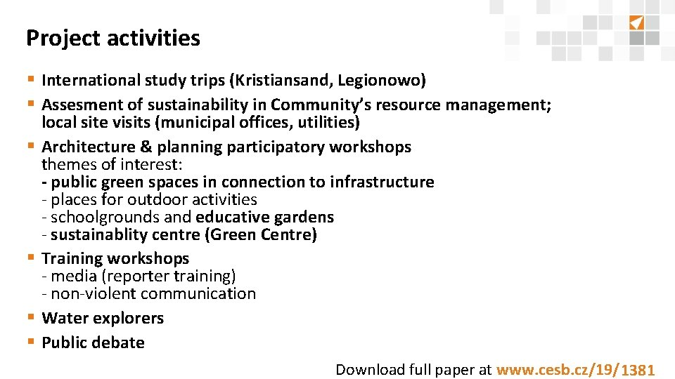 Project activities § International study trips (Kristiansand, Legionowo) § Assesment of sustainability in Community's