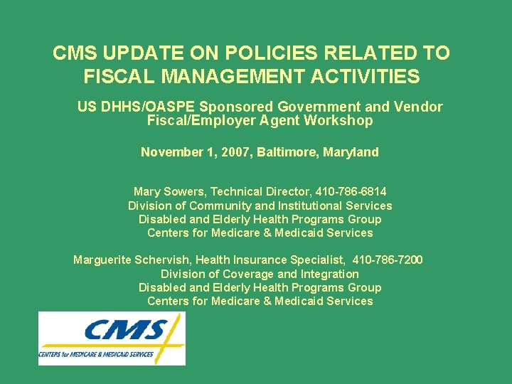 CMS UPDATE ON POLICIES RELATED TO FISCAL MANAGEMENT ACTIVITIES US DHHS/OASPE Sponsored Government and