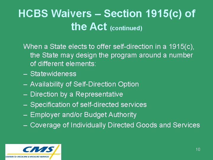 HCBS Waivers – Section 1915(c) of the Act (continued) When a State elects to