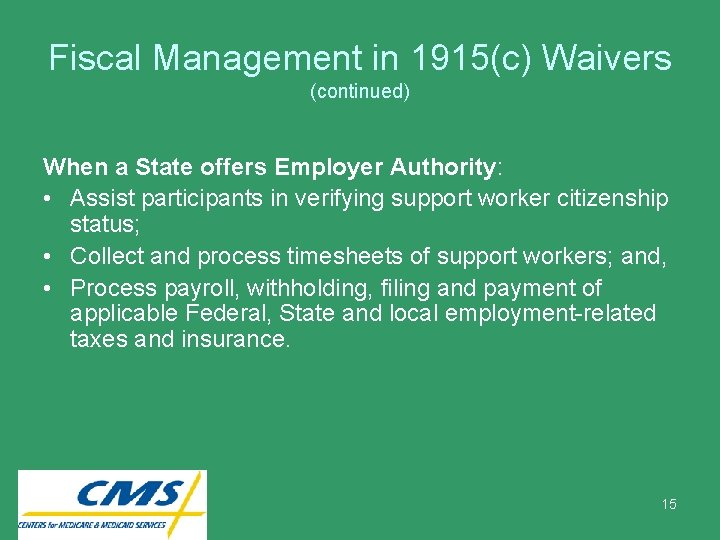 Fiscal Management in 1915(c) Waivers (continued) When a State offers Employer Authority: • Assist