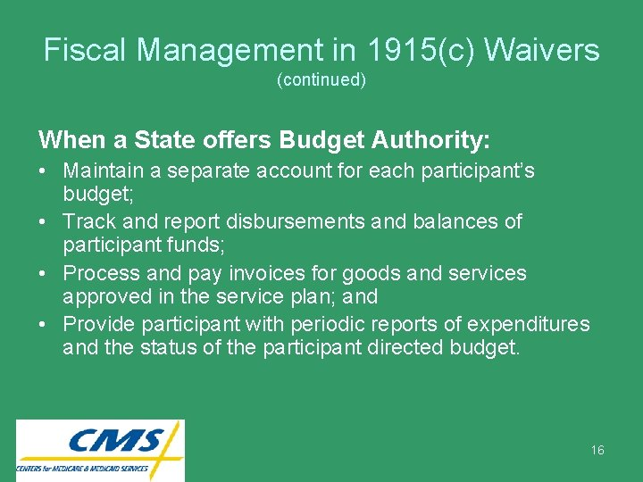 Fiscal Management in 1915(c) Waivers (continued) When a State offers Budget Authority: • Maintain