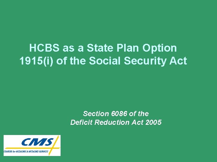 HCBS as a State Plan Option 1915(i) of the Social Security Act Section 6086