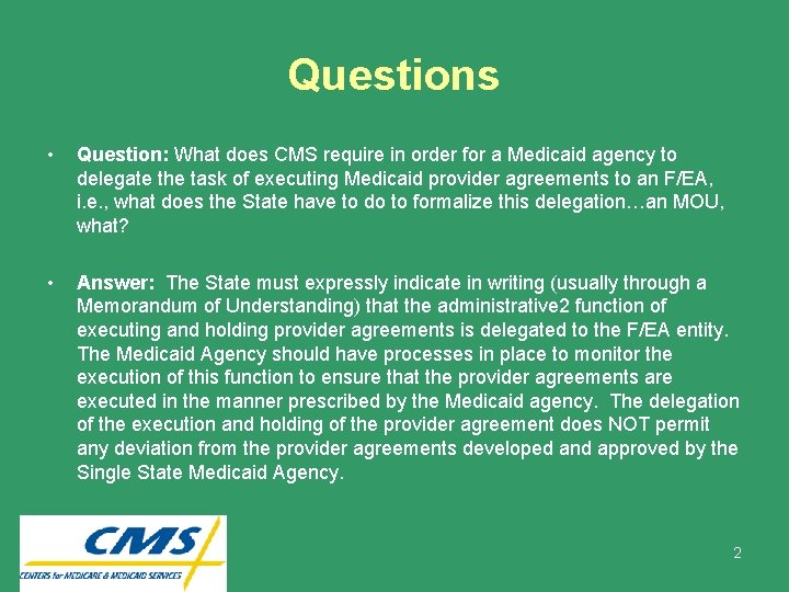 Questions • Question: What does CMS require in order for a Medicaid agency to