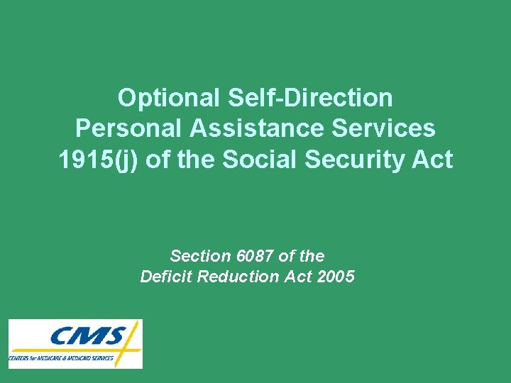 Optional Self-Direction Personal Assistance Services 1915(j) of the Social Security Act Section 6087 of