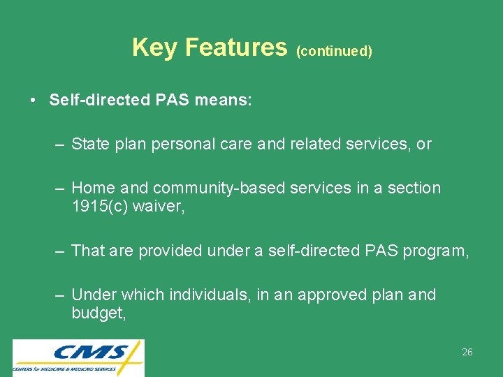 Key Features (continued) • Self-directed PAS means: – State plan personal care and related