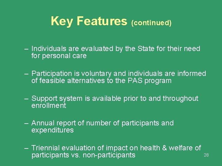 Key Features (continued) – Individuals are evaluated by the State for their need for