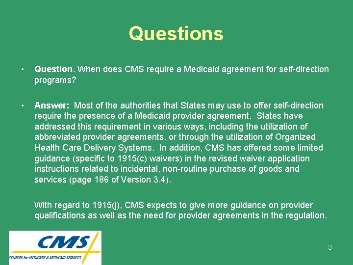 Questions • Question. When does CMS require a Medicaid agreement for self-direction programs? •