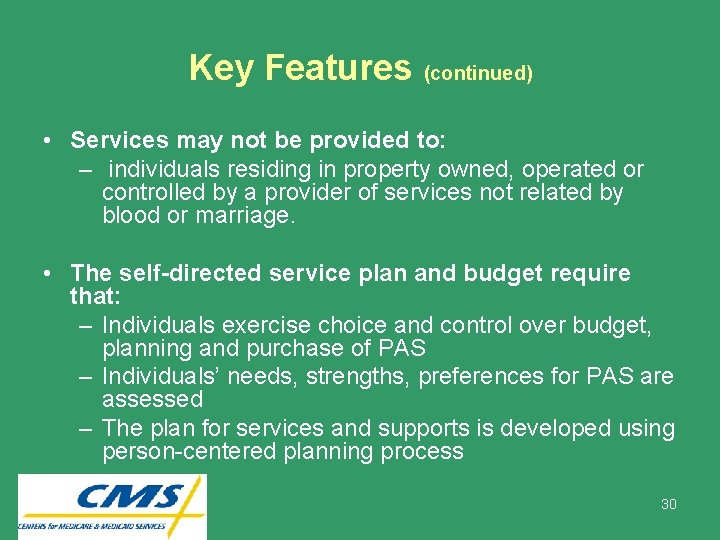 Key Features (continued) • Services may not be provided to: – individuals residing in