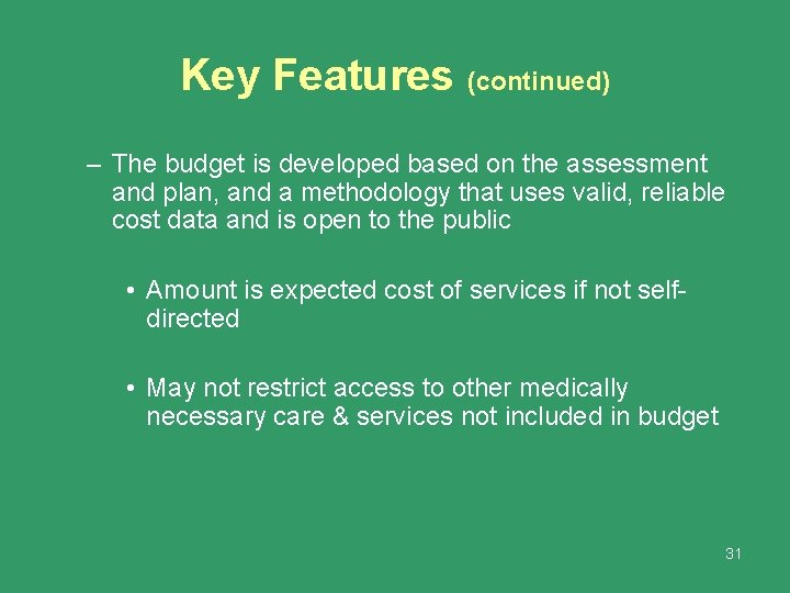 Key Features (continued) – The budget is developed based on the assessment and plan,