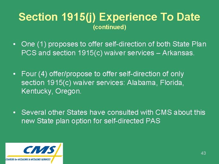 Section 1915(j) Experience To Date (continued) • One (1) proposes to offer self-direction of