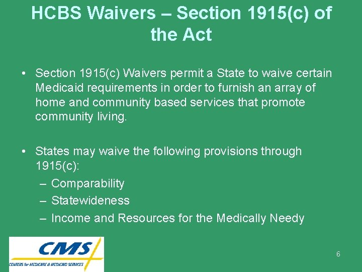 HCBS Waivers – Section 1915(c) of the Act • Section 1915(c) Waivers permit a
