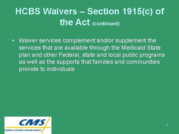 HCBS Waivers – Section 1915(c) of the Act (continued) • Waiver services complement and/or