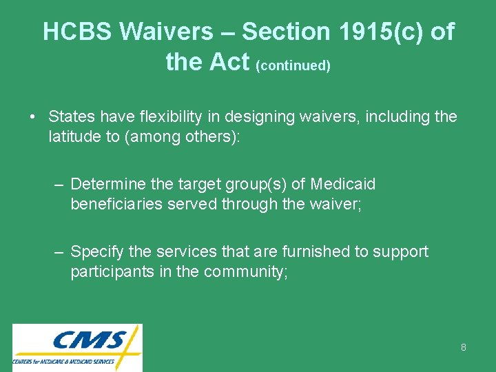 HCBS Waivers – Section 1915(c) of the Act (continued) • States have flexibility in