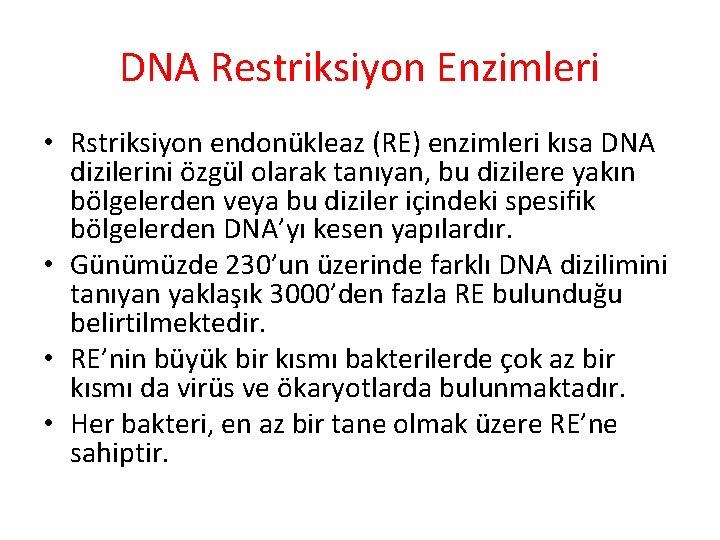 DNA Restriksiyon Enzimleri • Rstriksiyon endonükleaz (RE) enzimleri kısa DNA dizilerini özgül olarak tanıyan,