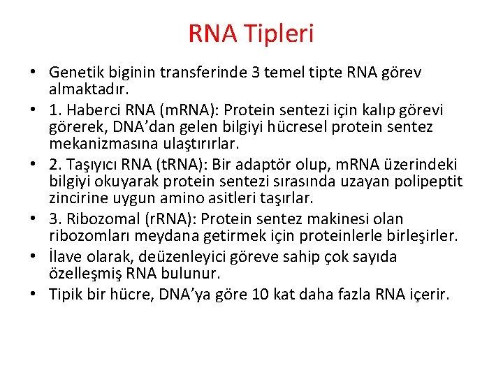 RNA Tipleri • Genetik biginin transferinde 3 temel tipte RNA görev almaktadır. • 1.