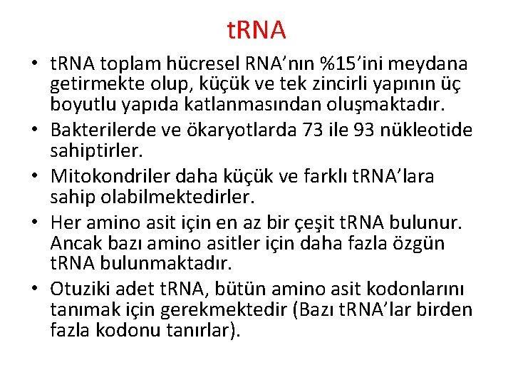 t. RNA • t. RNA toplam hücresel RNA'nın %15'ini meydana getirmekte olup, küçük ve