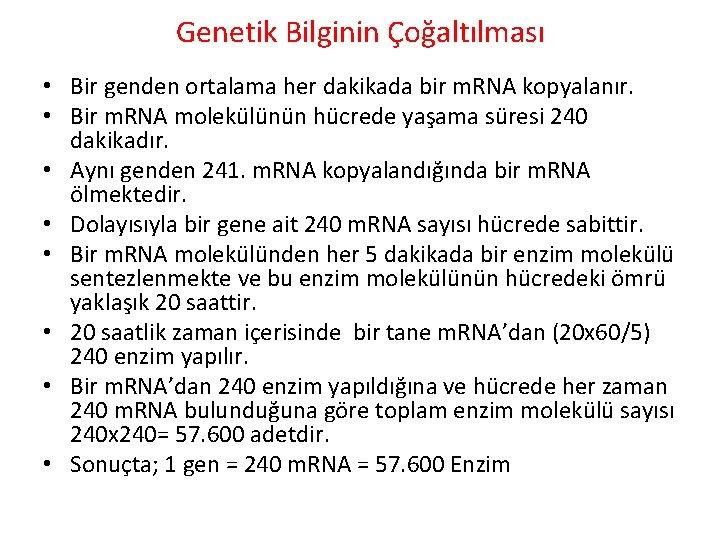 Genetik Bilginin Çoğaltılması • Bir genden ortalama her dakikada bir m. RNA kopyalanır. •