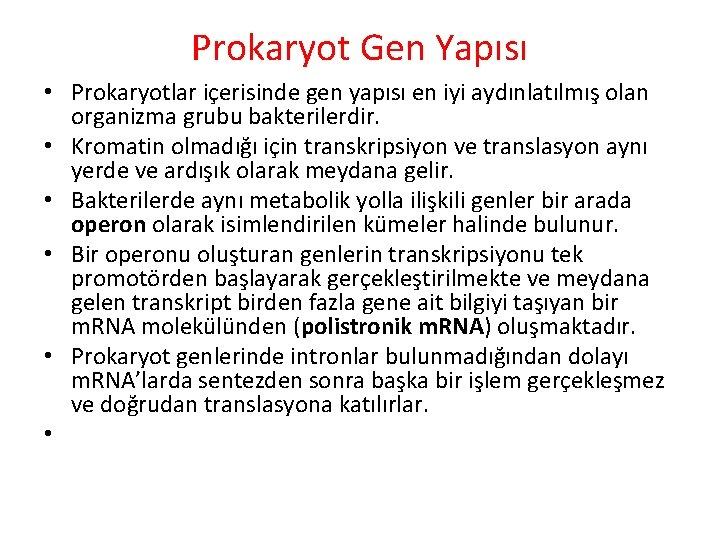 Prokaryot Gen Yapısı • Prokaryotlar içerisinde gen yapısı en iyi aydınlatılmış olan organizma grubu
