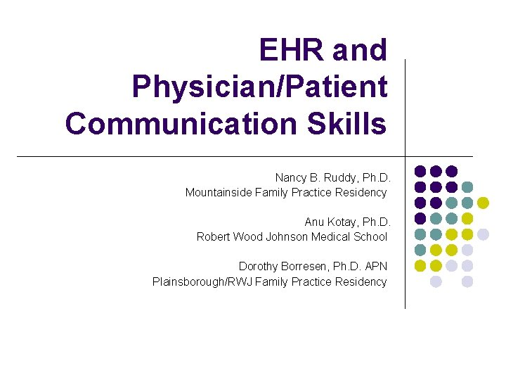 EHR and Physician/Patient Communication Skills Nancy B. Ruddy, Ph. D. Mountainside Family Practice Residency