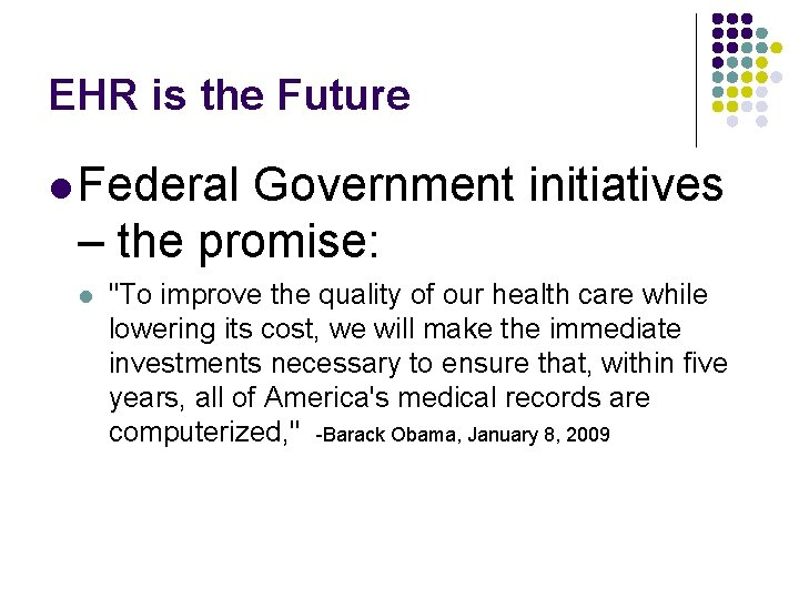 """EHR is the Future l Federal Government initiatives – the promise: l """"To improve"""