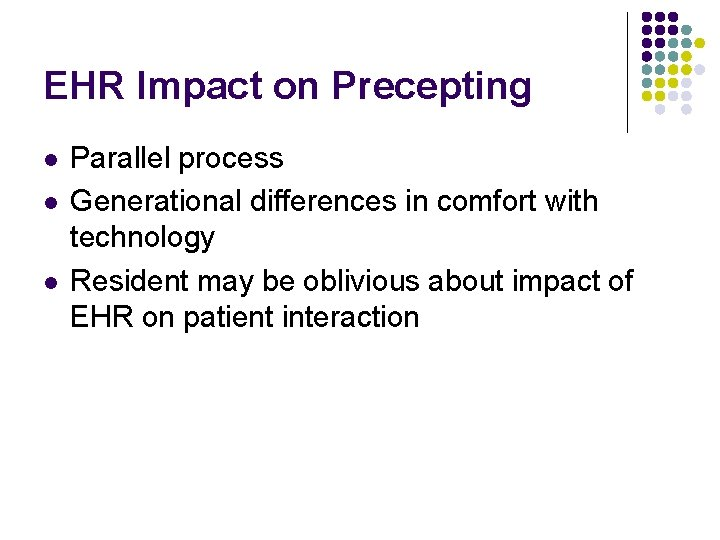 EHR Impact on Precepting l l l Parallel process Generational differences in comfort with