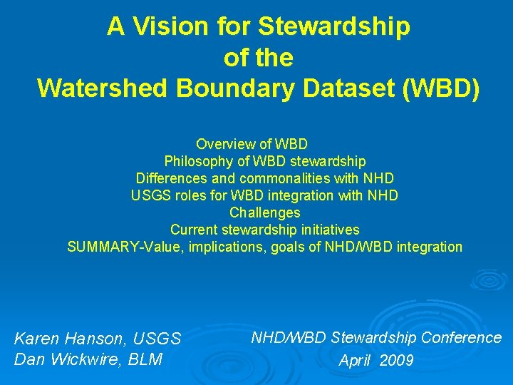 A Vision for Stewardship of the Watershed Boundary Dataset (WBD) Overview of WBD Philosophy