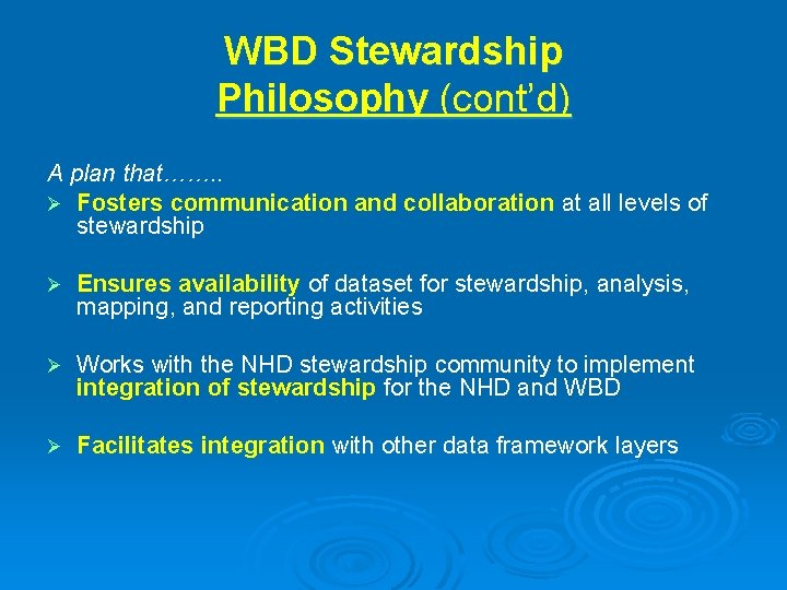 WBD Stewardship Philosophy (cont'd) A plan that……. . Ø Fosters communication and collaboration at