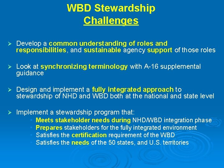 WBD Stewardship Challenges Ø Develop a common understanding of roles and responsibilities, and sustainable