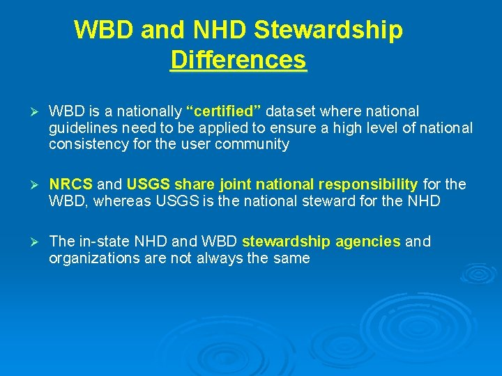 """WBD and NHD Stewardship Differences Ø WBD is a nationally """"certified"""" dataset where national"""
