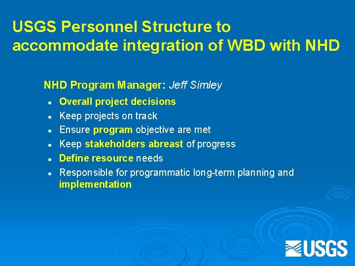 USGS Personnel Structure to accommodate integration of WBD with NHD Program Manager: Jeff Simley