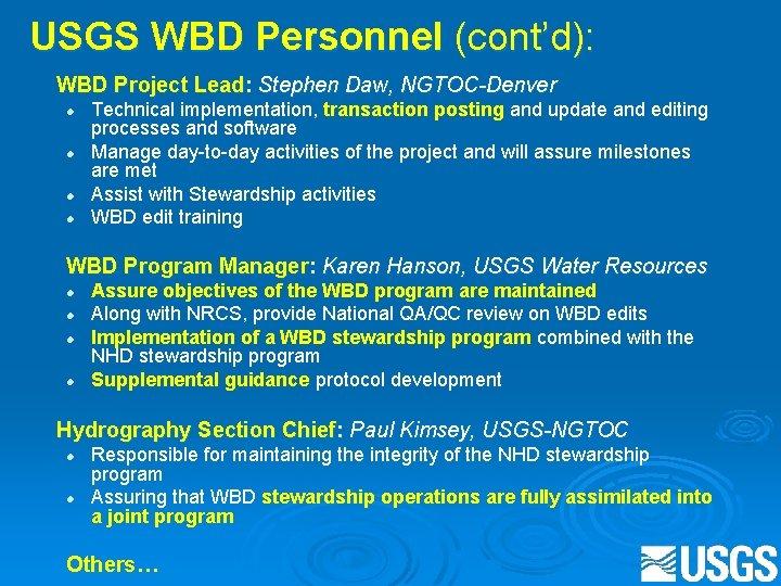 USGS WBD Personnel (cont'd): WBD Project Lead: Stephen Daw, NGTOC-Denver l l Technical implementation,