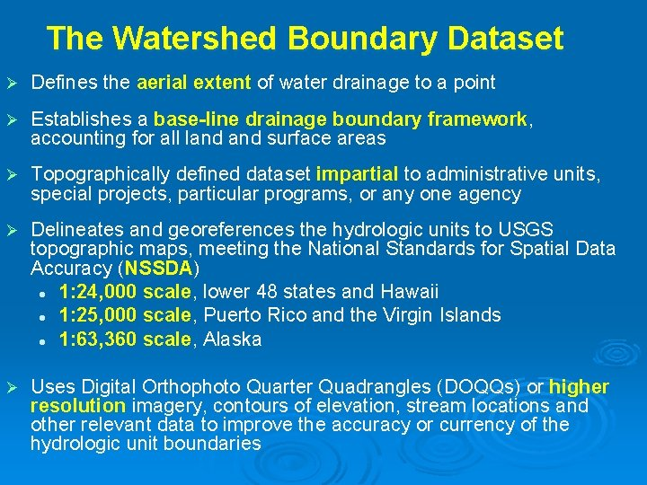 The Watershed Boundary Dataset Ø Defines the aerial extent of water drainage to a