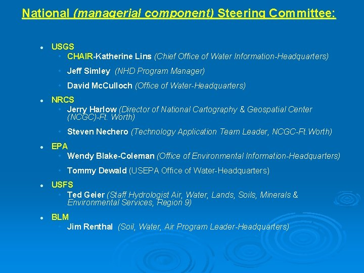 National (managerial component) Steering Committee: l USGS • CHAIR-Katherine Lins (Chief Office of Water
