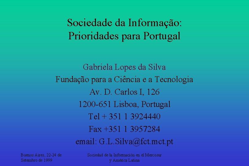 Sociedade da Informação: Prioridades para Portugal Gabriela Lopes da Silva Fundação para a Ciência