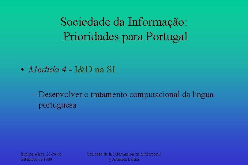 Sociedade da Informação: Prioridades para Portugal • Medida 4 - I&D na SI –