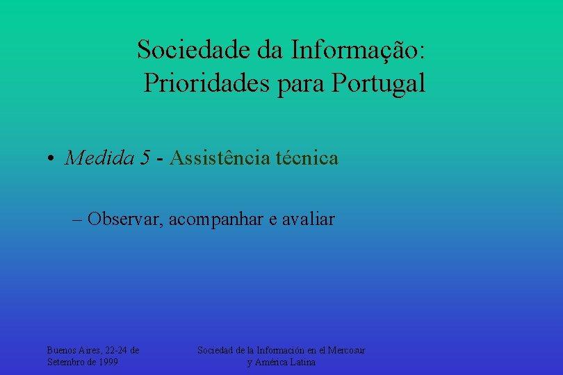 Sociedade da Informação: Prioridades para Portugal • Medida 5 - Assistência técnica – Observar,