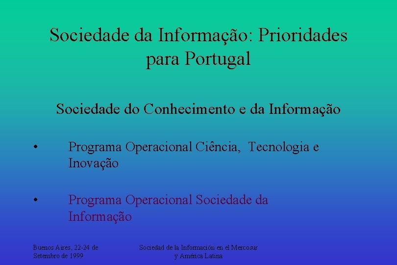 Sociedade da Informação: Prioridades para Portugal Sociedade do Conhecimento e da Informação • Programa