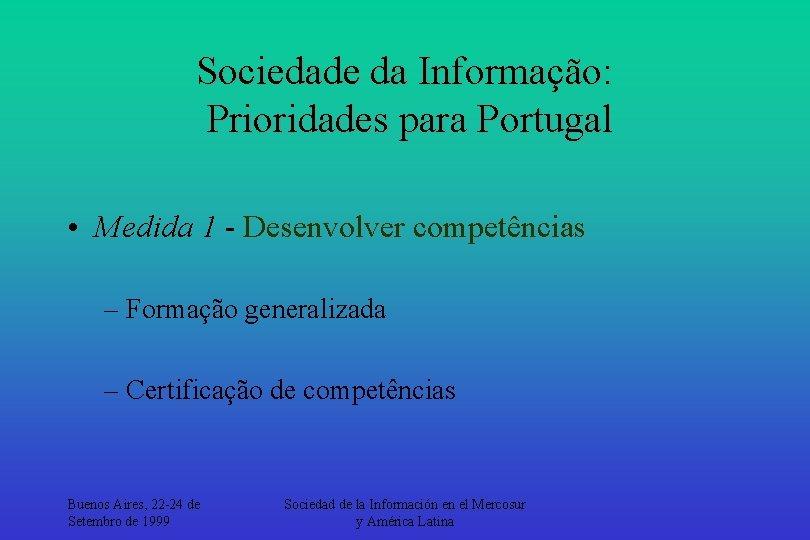 Sociedade da Informação: Prioridades para Portugal • Medida 1 - Desenvolver competências – Formação