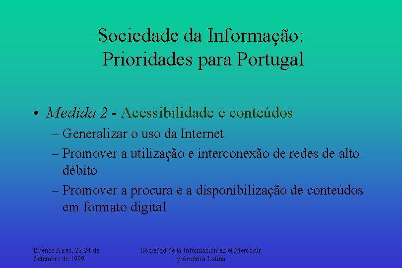 Sociedade da Informação: Prioridades para Portugal • Medida 2 - Acessibilidade e conteúdos –