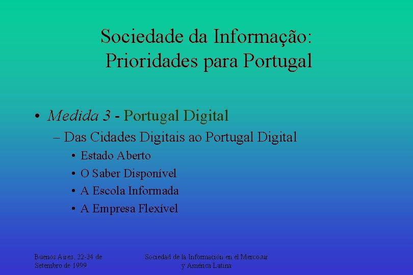 Sociedade da Informação: Prioridades para Portugal • Medida 3 - Portugal Digital – Das