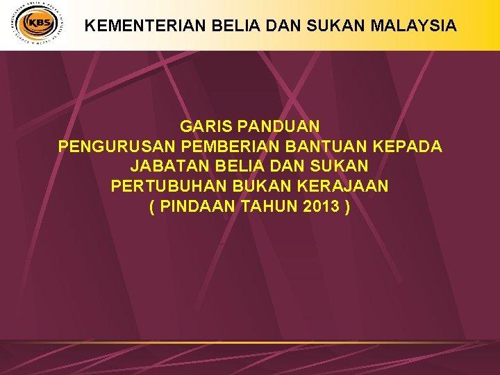 KEMENTERIAN BELIA DAN SUKAN MALAYSIA GARIS PANDUAN PENGURUSAN PEMBERIAN BANTUAN KEPADA JABATAN BELIA DAN