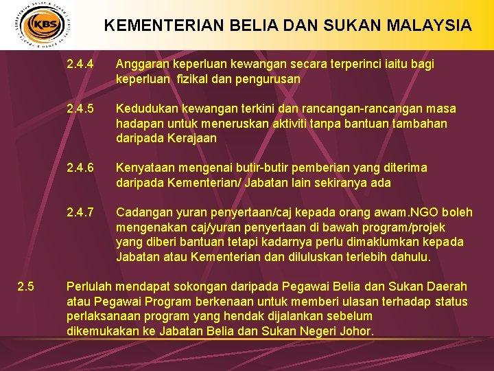 KEMENTERIAN BELIA DAN SUKAN MALAYSIA 2. 4. 4 Anggaran keperluan kewangan secara terperinci iaitu