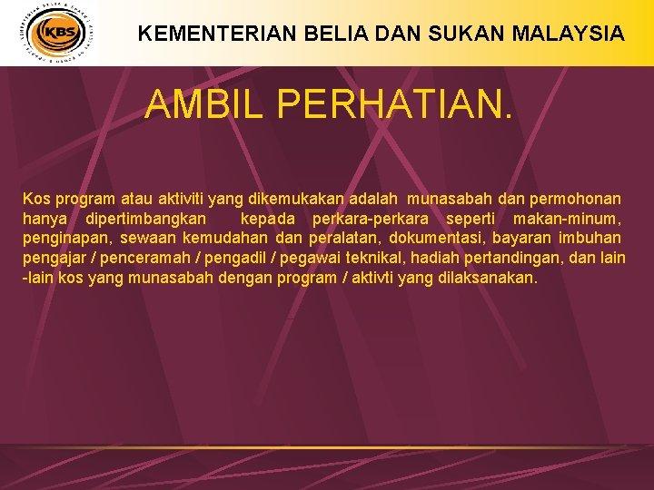 KEMENTERIAN BELIA DAN SUKAN MALAYSIA AMBIL PERHATIAN. Kos program atau aktiviti yang dikemukakan adalah
